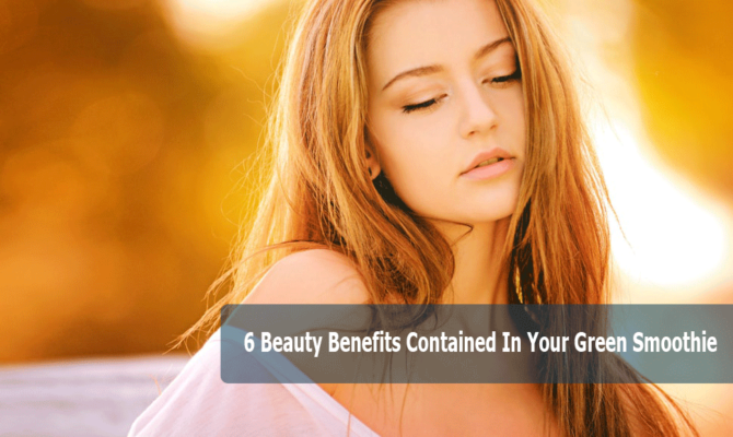 6 Beauty Benefits Contained In Your Green Smoothie